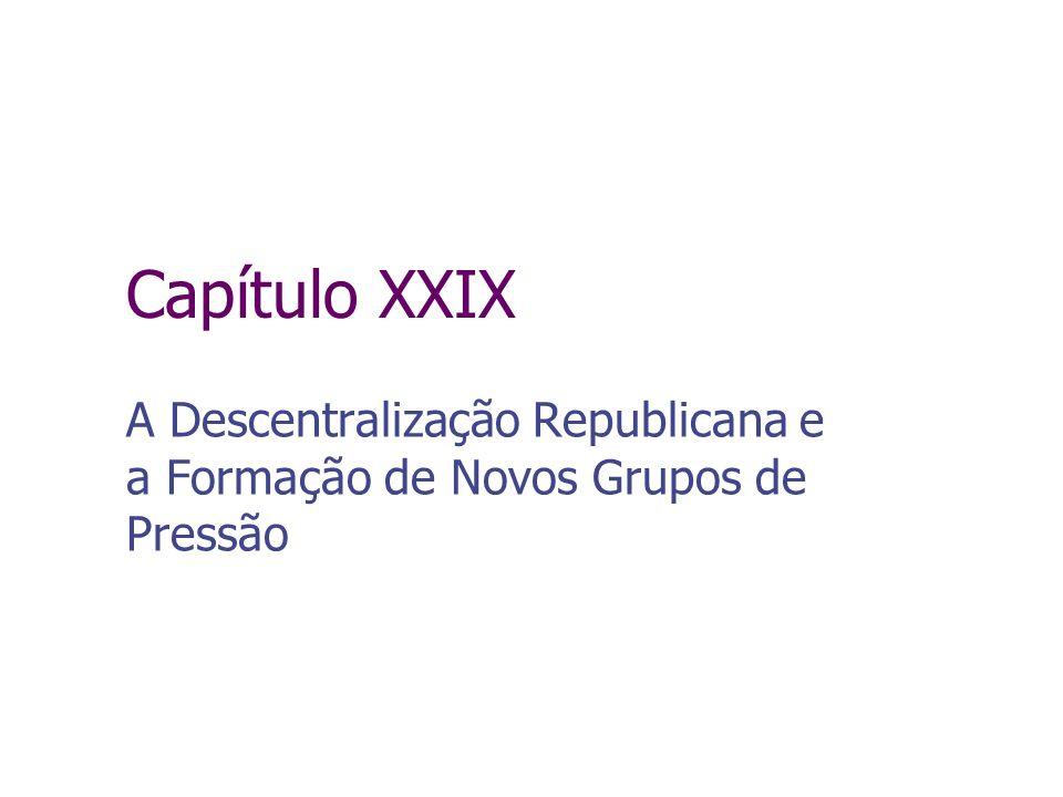 Capítulo XXIX A Descentralização Republicana e a Formação de Novos Grupos de Pressão