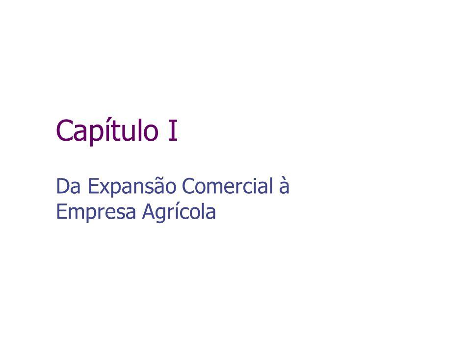 Capítulo I Da Expansão Comercial à Empresa Agrícola