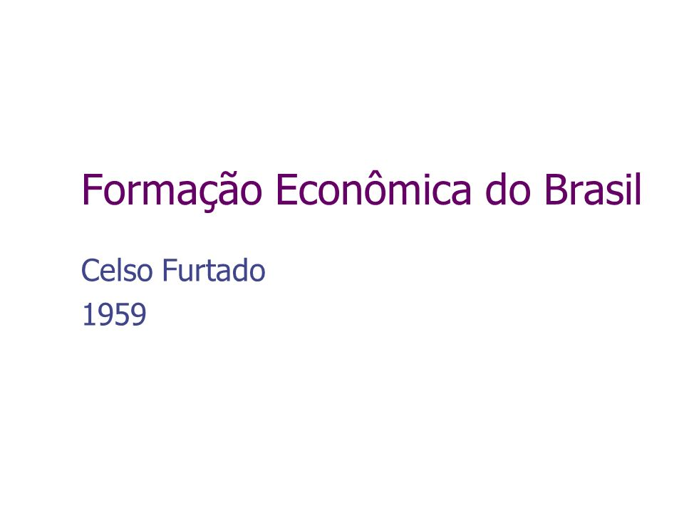 Antecedentes: História Econômica do Brasil - Roberto Simonsen ± 1933 História Econômica do Brasil - Caio Prado Jr.