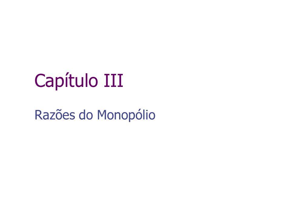 Capítulo III Razões do Monopólio