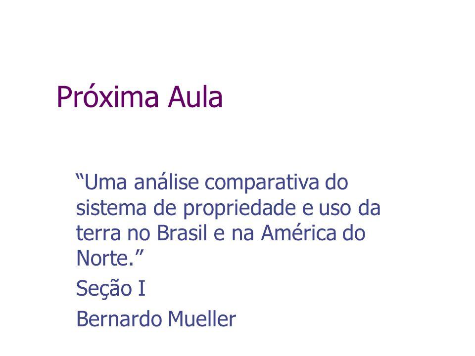 Próxima Aula Uma análise comparativa do sistema de propriedade e uso da terra no Brasil e na América do Norte. Seção I Bernardo Mueller