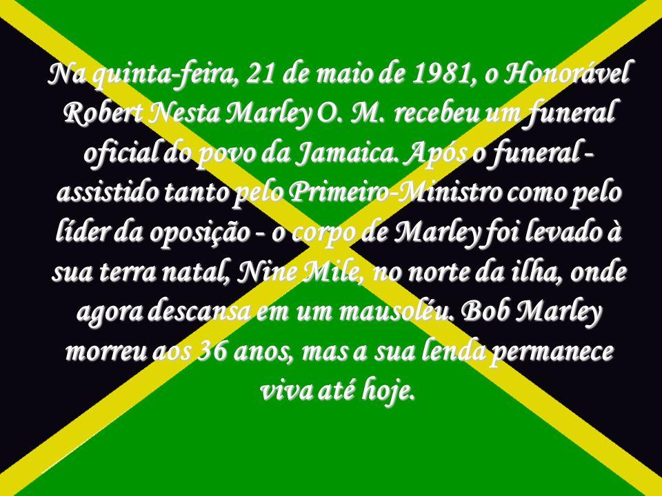 Na quinta-feira, 21 de maio de 1981, o Honorável Robert Nesta Marley O.