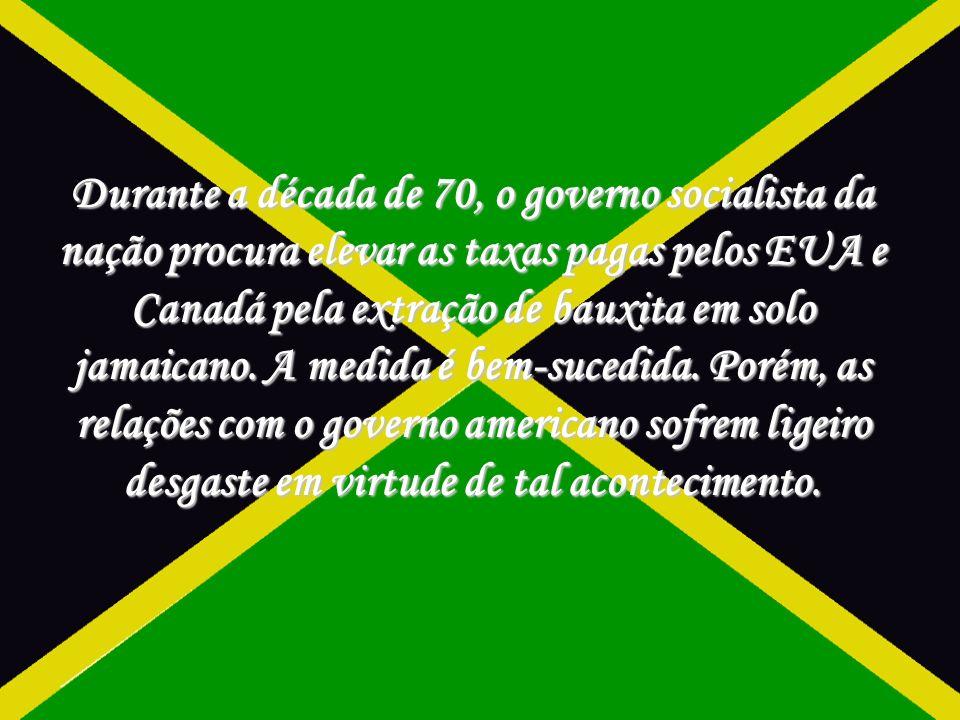 Durante a década de 70, o governo socialista da nação procura elevar as taxas pagas pelos EUA e Canadá pela extração de bauxita em solo jamaicano.