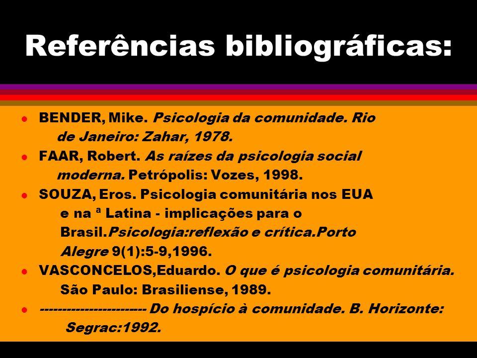 Referências bibliográficas: l BENDER, Mike.Psicologia da comunidade.