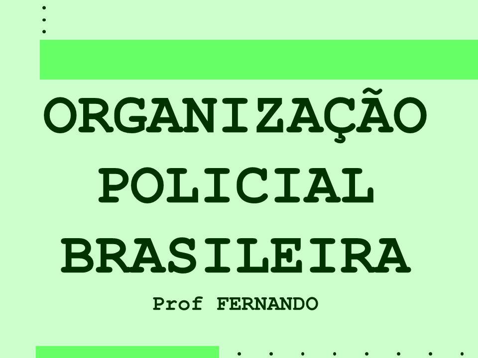ORGANIZAÇÃO POLICIAL BRASILEIRA Prof FERNANDO