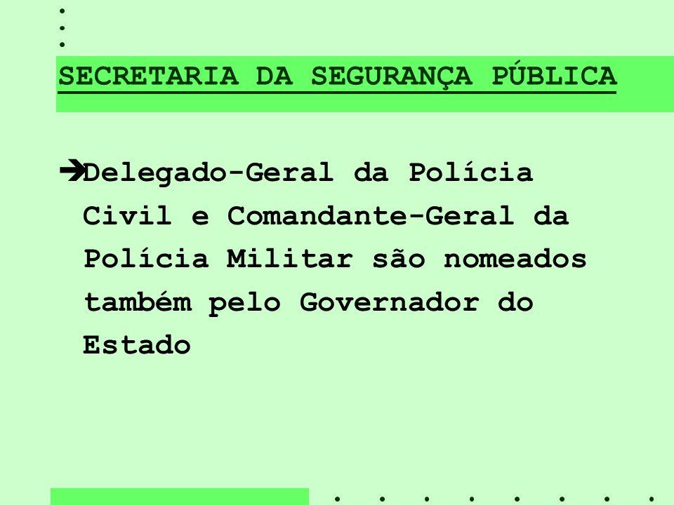 SECRETARIA DA SEGURANÇA PÚBLICA èDelegado-Geral da Polícia Civil e Comandante-Geral da Polícia Militar são nomeados também pelo Governador do Estado