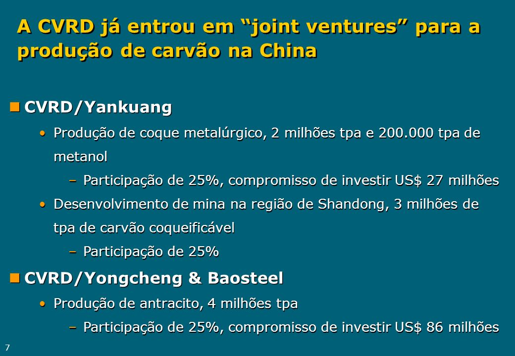 7 nCVRD/Yankuang Produção de coque metalúrgico, 2 milhões tpa e 200.000 tpa de metanol –Participação de 25%, compromisso de investir US$ 27 milhões De