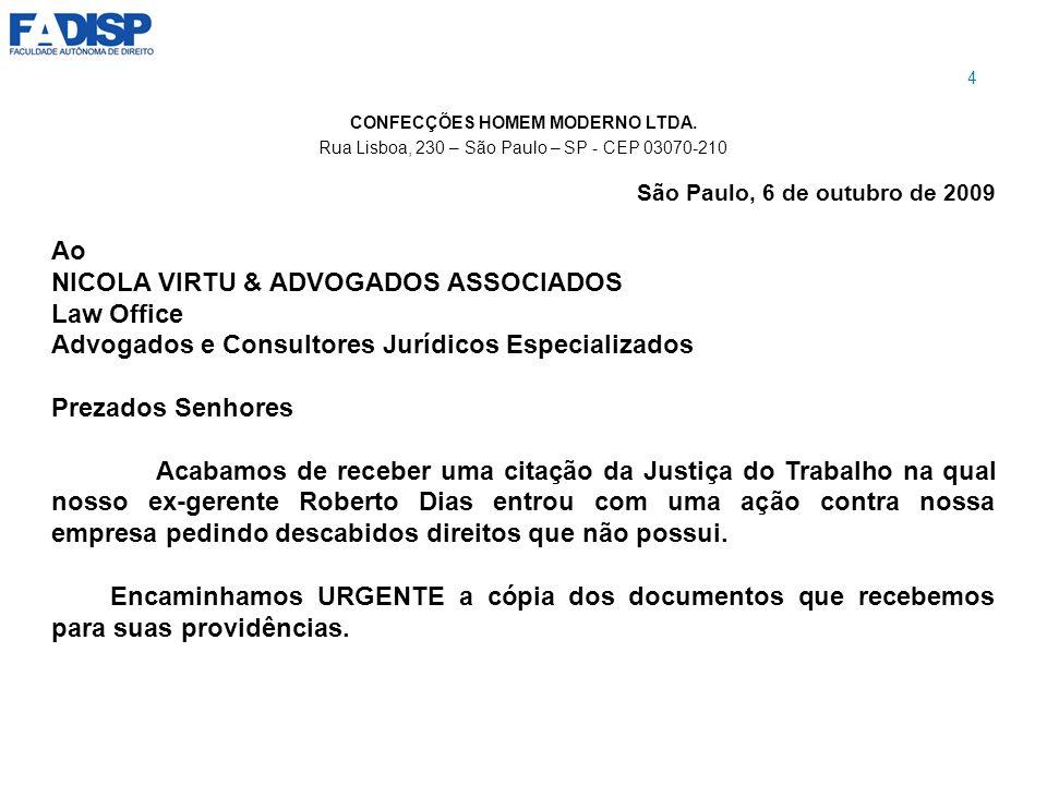 CONFECÇÕES HOMEM MODERNO LTDA. Rua Lisboa, 230 – São Paulo – SP - CEP 03070-210 São Paulo, 6 de outubro de 2009 Ao NICOLA VIRTU & ADVOGADOS ASSOCIADOS