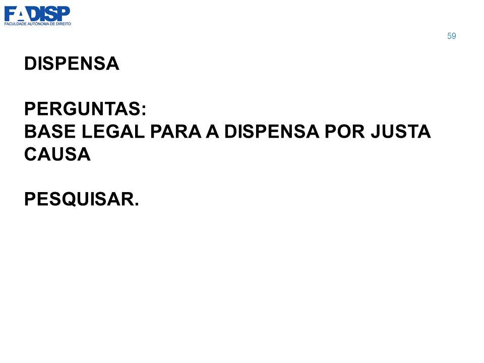 DISPENSA PERGUNTAS: BASE LEGAL PARA A DISPENSA POR JUSTA CAUSA PESQUISAR. 59