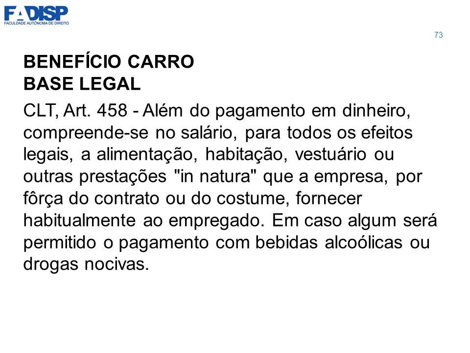 BENEFÍCIO CARRO BASE LEGAL CLT, Art. 458 - Além do pagamento em dinheiro, compreende-se no salário, para todos os efeitos legais, a alimentação, habit