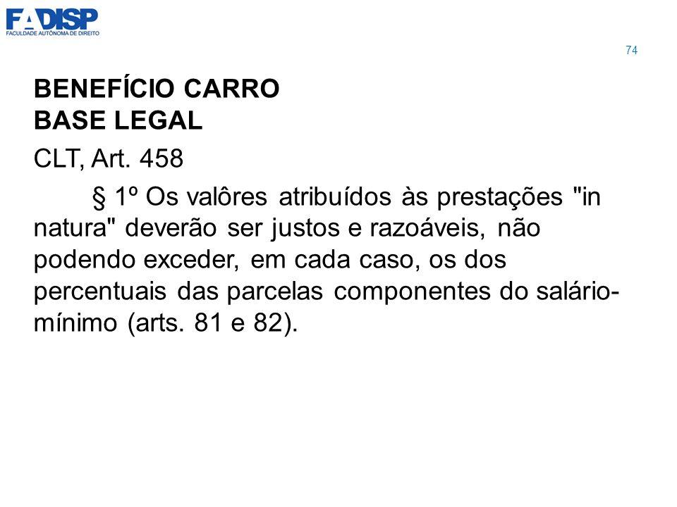 BENEFÍCIO CARRO BASE LEGAL CLT, Art. 458 § 1º Os valôres atribuídos às prestações
