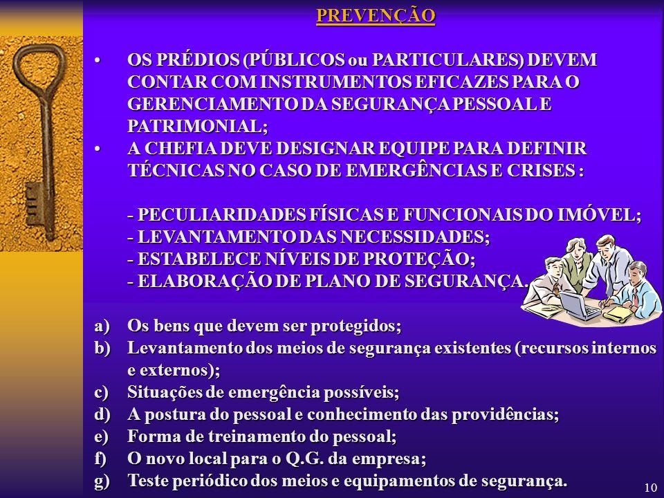 10 PREVENÇÃO OSOS PRÉDIOS (PÚBLICOS ou PARTICULARES) DEVEM CONTAR COM INSTRUMENTOS EFICAZES PARA O GERENCIAMENTO DA SEGURANÇA PESSOAL E PATRIMONIAL; A