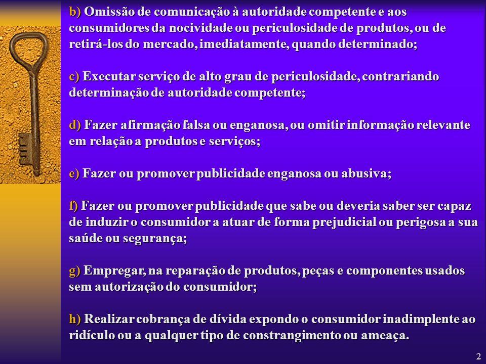 2 b) Omissão de comunicação à autoridade competente e aos consumidores da nocividade ou periculosidade de produtos, ou de retirá-los do mercado, imedi