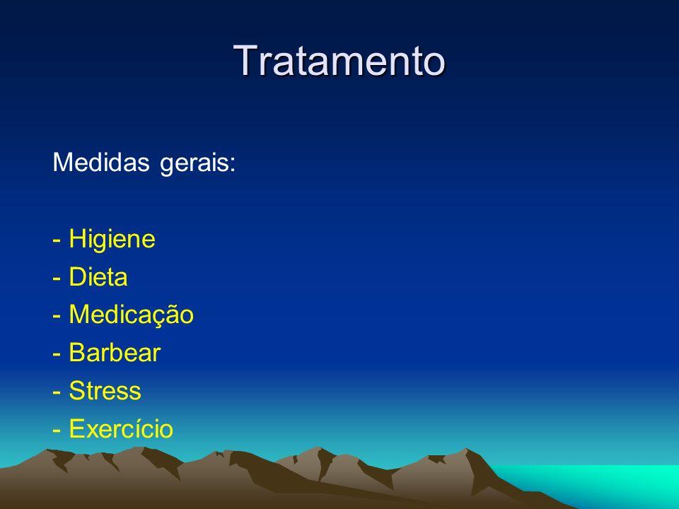 Tratamento Medidas gerais: - Higiene - Dieta - Medicação - Barbear - Stress - Exercício