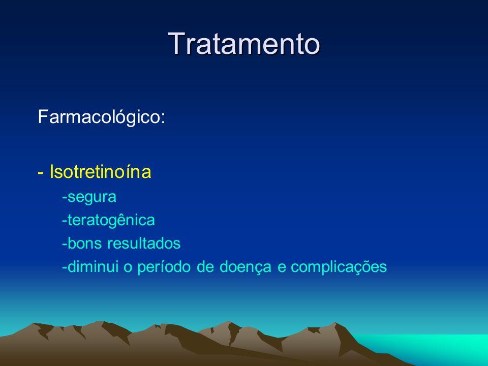 Tratamento Farmacológico: - Isotretinoína -segura -teratogênica -bons resultados -diminui o período de doença e complicações