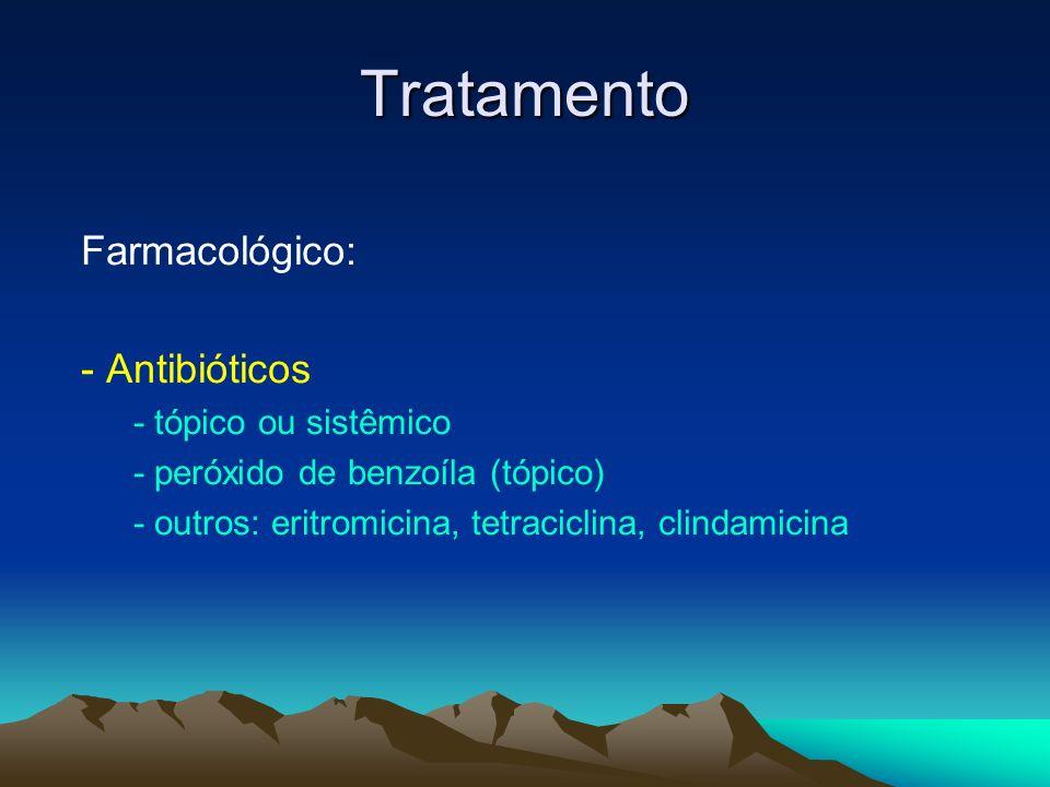 Tratamento Farmacológico: - Antibióticos - tópico ou sistêmico - peróxido de benzoíla (tópico) - outros: eritromicina, tetraciclina, clindamicina
