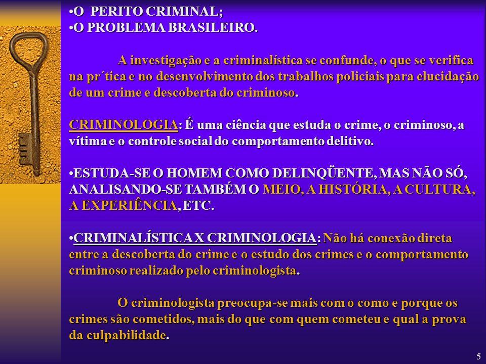 5 OPERITO CRIMINAL; OPROBLEMA BRASILEIRO. A investigação e a criminalística se confunde, o que se verifica na pr´tica e no desenvolvimento dos trabalh