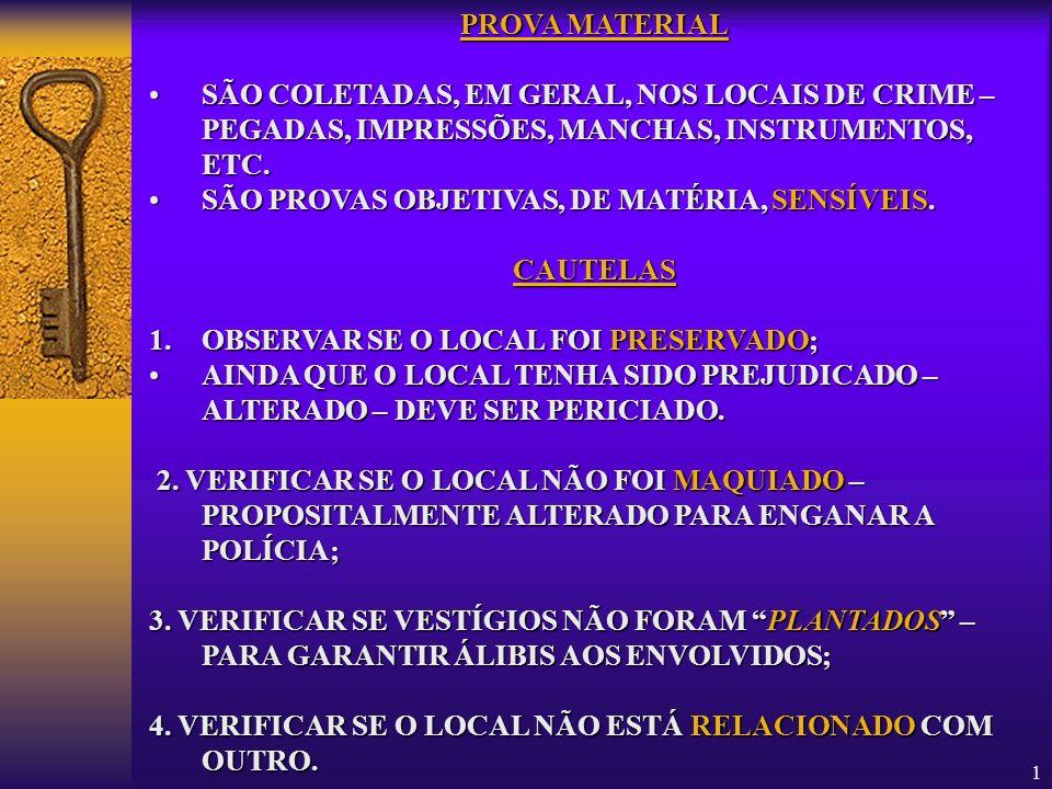 1 PROVA MATERIAL SÃOSÃO COLETADAS, EM GERAL, NOS LOCAIS DE CRIME – PEGADAS, IMPRESSÕES, MANCHAS, INSTRUMENTOS, ETC. PROVAS OBJETIVAS, DE MATÉRIA, SENS