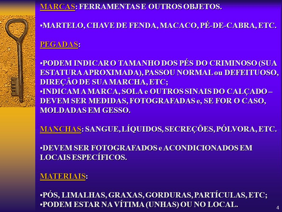4 MARCAS: MARCAS: FERRAMENTAS E OUTROS OBJETOS. MARTELO,MARTELO, CHAVE DE FENDA, MACACO, PÉ-DE-CABRA, ETC. PEGADAS: PODEMPODEM INDICAR O TAMANHO DOS P