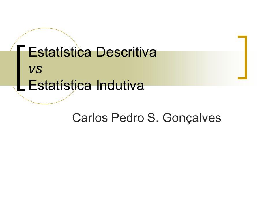 Estatística Descritiva vs Estatística Indutiva Carlos Pedro S. Gonçalves