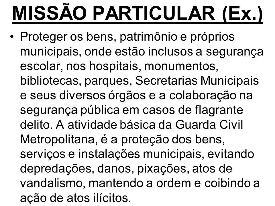 MISSÃO PARTICULAR (Ex.) Proteger os bens, patrimônio e próprios municipais, onde estão inclusos a segurança escolar, nos hospitais, monumentos, biblio