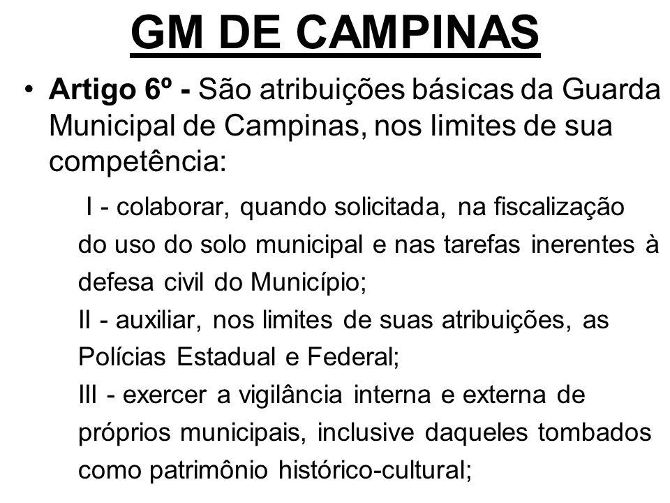 GM DE CAMPINAS Artigo 6º - São atribuições básicas da Guarda Municipal de Campinas, nos limites de sua competência: I - colaborar, quando solicitada,
