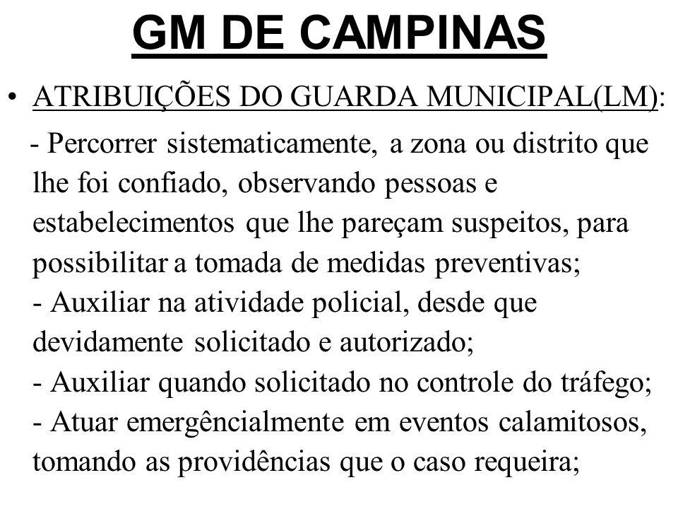 GM DE CAMPINAS ATRIBUIÇÕES DO GUARDA MUNICIPAL(LM): - Percorrer sistematicamente, a zona ou distrito que lhe foi confiado, observando pessoas e estabe