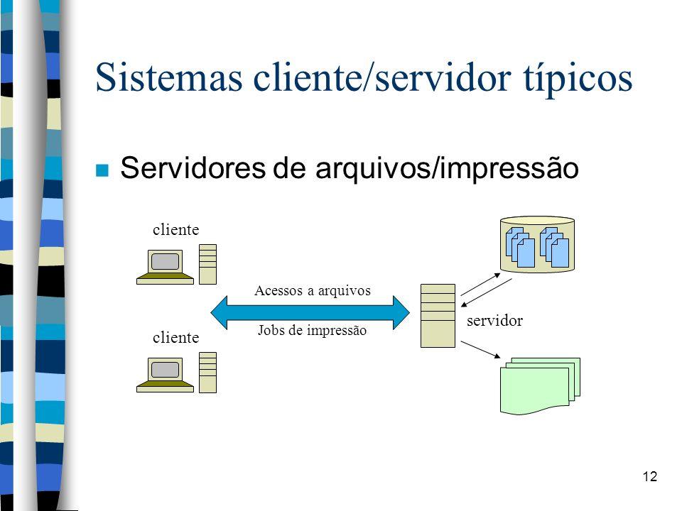 12 Sistemas cliente/servidor típicos Servidores de arquivos/impressão cliente Acessos a arquivos servidor Jobs de impressão
