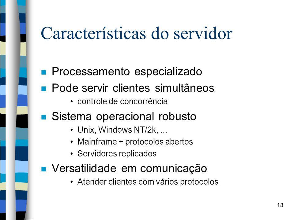 18 Características do servidor Processamento especializado Pode servir clientes simultâneos controle de concorrência Sistema operacional robusto Unix, Windows NT/2k,...