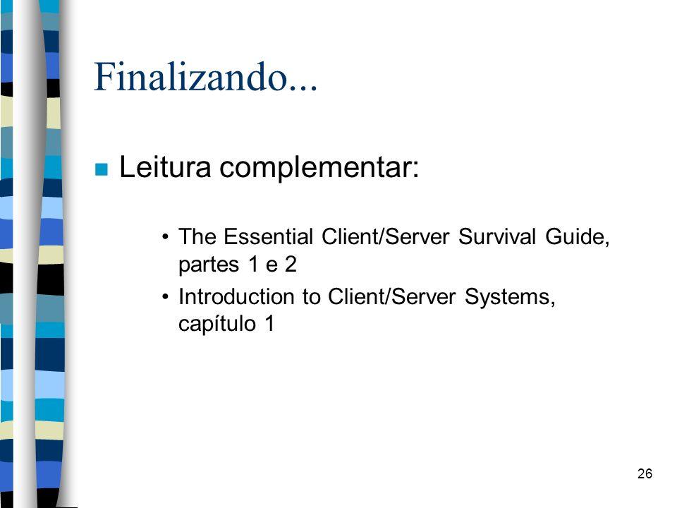 26 Finalizando... Leitura complementar: The Essential Client/Server Survival Guide, partes 1 e 2 Introduction to Client/Server Systems, capítulo 1