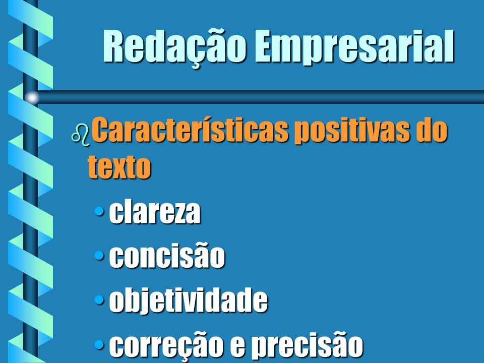 Redação Empresarial b Características positivas do texto clarezaclareza concisãoconcisão objetividadeobjetividade correção e precisãocorreção e precis