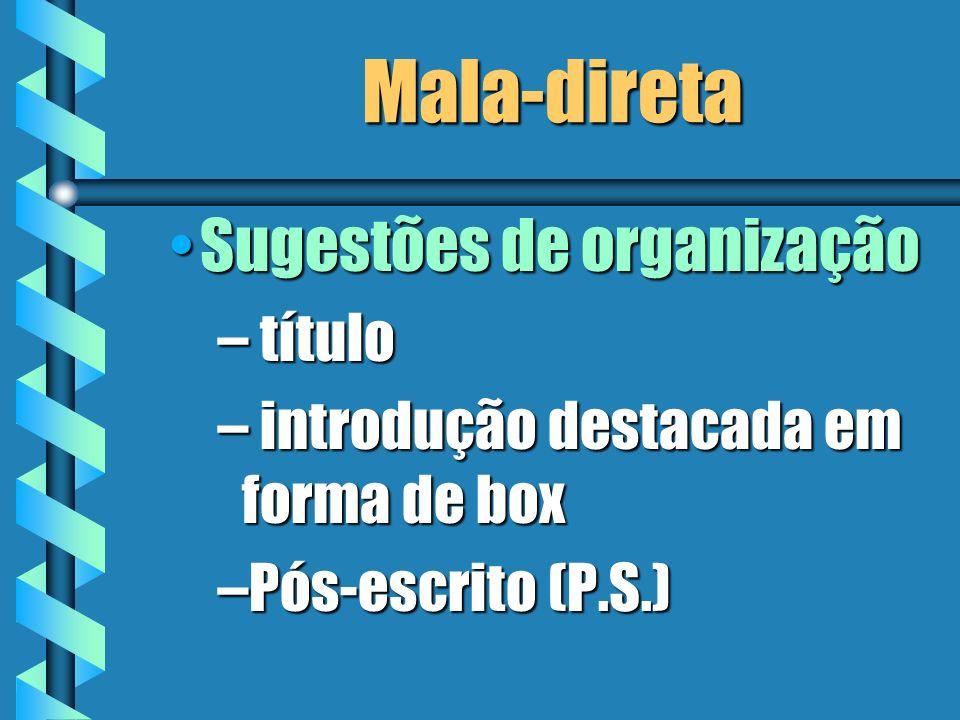 Mala-direta Sugestões de organizaçãoSugestões de organização – título – introdução destacada em forma de box –Pós-escrito (P.S.)