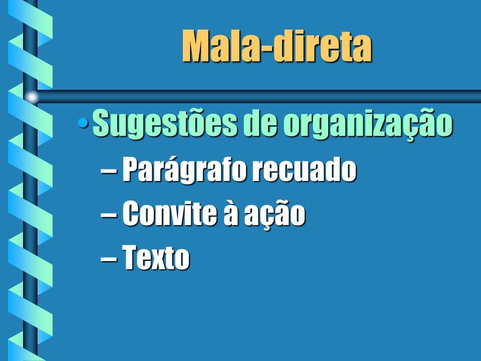 Mala-direta Sugestões de organizaçãoSugestões de organização – Parágrafo recuado – Convite à ação – Texto