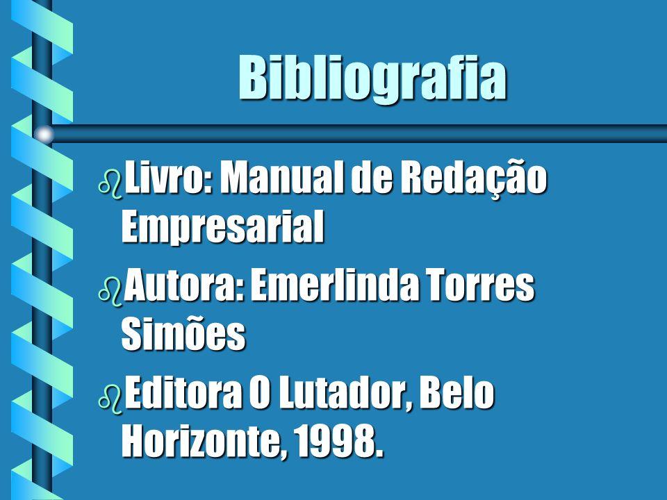 Bibliografia b Livro: Manual de Redação Empresarial b Autora: Emerlinda Torres Simões b Editora O Lutador, Belo Horizonte, 1998.