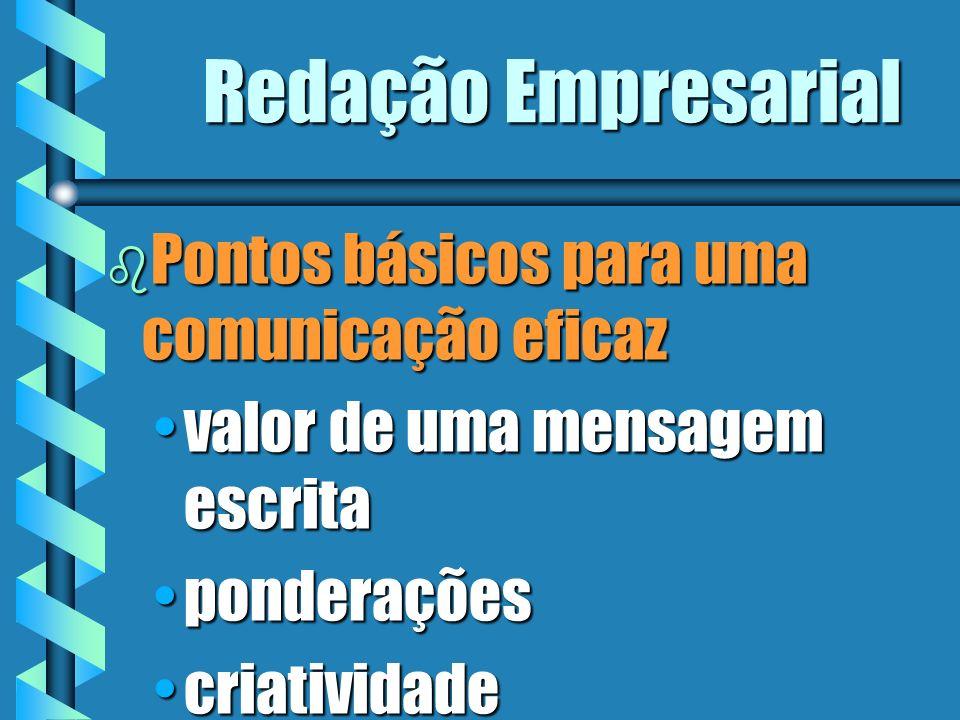 Redação Empresarial b Pontos básicos para uma comunicação eficaz valor de uma mensagem escritavalor de uma mensagem escrita ponderaçõesponderações cri