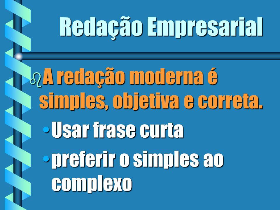 Redação Empresarial b A redação moderna é simples, objetiva e correta. Usar frase curtaUsar frase curta preferir o simples ao complexopreferir o simpl