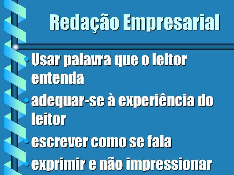 Redação Empresarial Usar palavra que o leitor entendaUsar palavra que o leitor entenda adequar-se à experiência do leitoradequar-se à experiência do l
