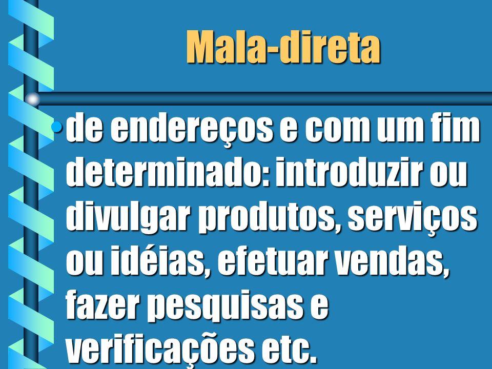 Mala-direta de endereços e com um fim determinado: introduzir ou divulgar produtos, serviços ou idéias, efetuar vendas, fazer pesquisas e verificações