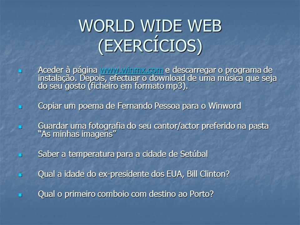 WORLD WIDE WEB (EXERCÍCIOS) Aceder à página www.winmx.com e descarregar o programa de instalação. Depois, efectuar o download de uma música que seja d