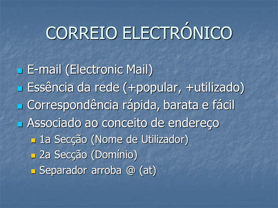CORREIO ELECTRÓNICO E-mail (Electronic Mail) E-mail (Electronic Mail) Essência da rede (+popular, +utilizado) Essência da rede (+popular, +utilizado)
