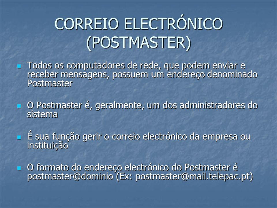 CORREIO ELECTRÓNICO (POSTMASTER) Todos os computadores de rede, que podem enviar e receber mensagens, possuem um endereço denominado Postmaster Todos