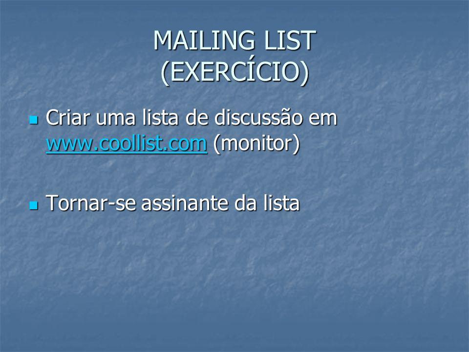 MAILING LIST (EXERCÍCIO) Criar uma lista de discussão em www.coollist.com (monitor) Criar uma lista de discussão em www.coollist.com (monitor) www.coo