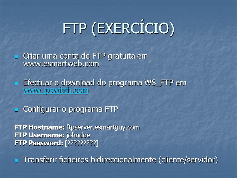 FTP (EXERCÍCIO) Criar uma conta de FTP gratuita em www.esmartweb.com Criar uma conta de FTP gratuita em www.esmartweb.com Efectuar o download do progr