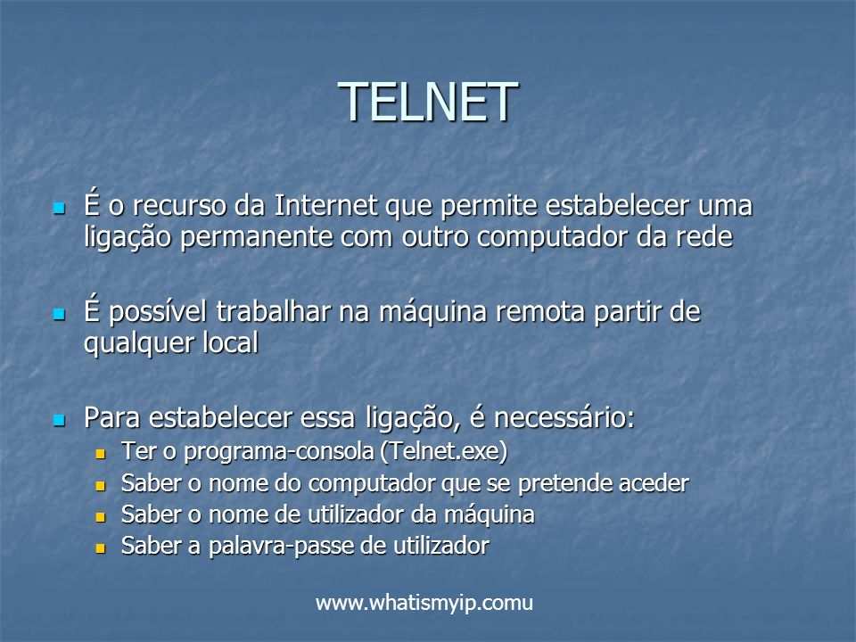 TELNET É o recurso da Internet que permite estabelecer uma ligação permanente com outro computador da rede É o recurso da Internet que permite estabel
