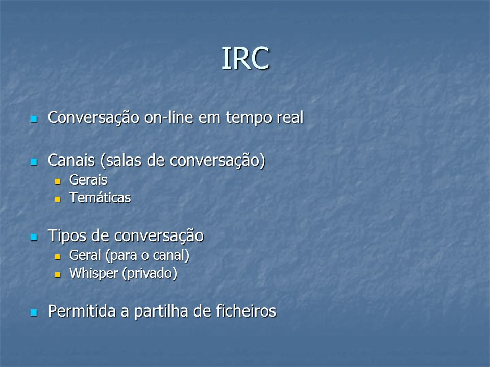 IRC Conversação on-line em tempo real Conversação on-line em tempo real Canais (salas de conversação) Canais (salas de conversação) Gerais Gerais Temá
