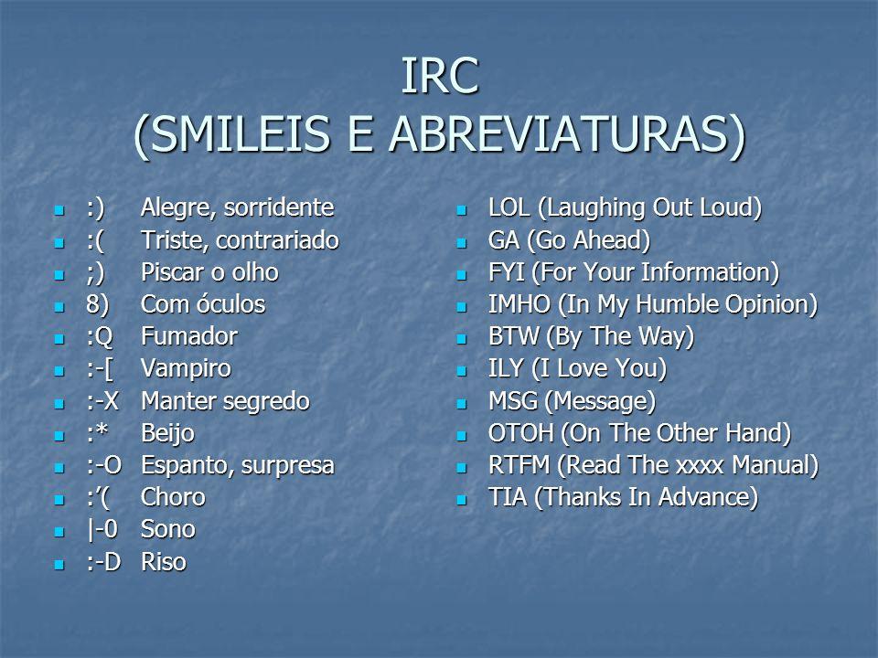 IRC (SMILEIS E ABREVIATURAS) :) Alegre, sorridente :) Alegre, sorridente :( Triste, contrariado :( Triste, contrariado ;) Piscar o olho ;) Piscar o ol