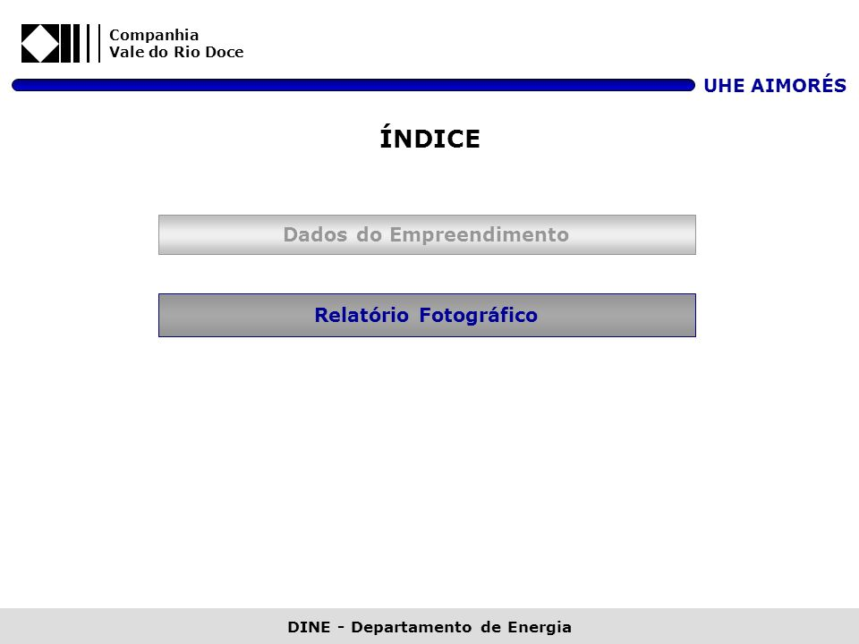 Relatório Fotográfico Dados do Empreendimento ÍNDICE Companhia Vale do Rio Doce UHE AIMORÉS DINE - Departamento de Energia