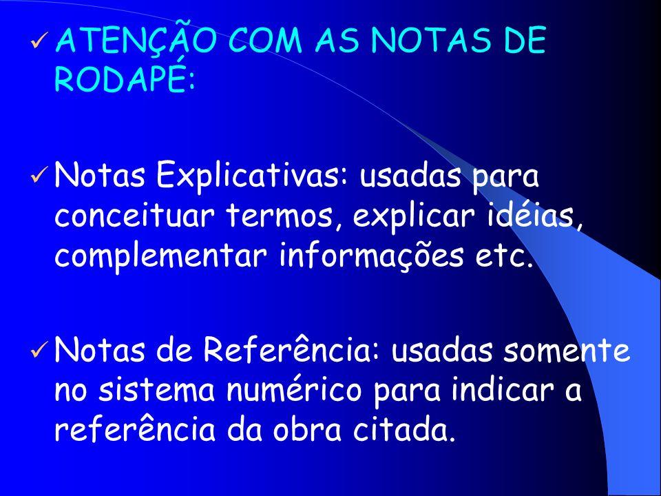 ATENÇÃO COM AS NOTAS DE RODAPÉ: Notas Explicativas: usadas para conceituar termos, explicar idéias, complementar informações etc. Notas de Referência: