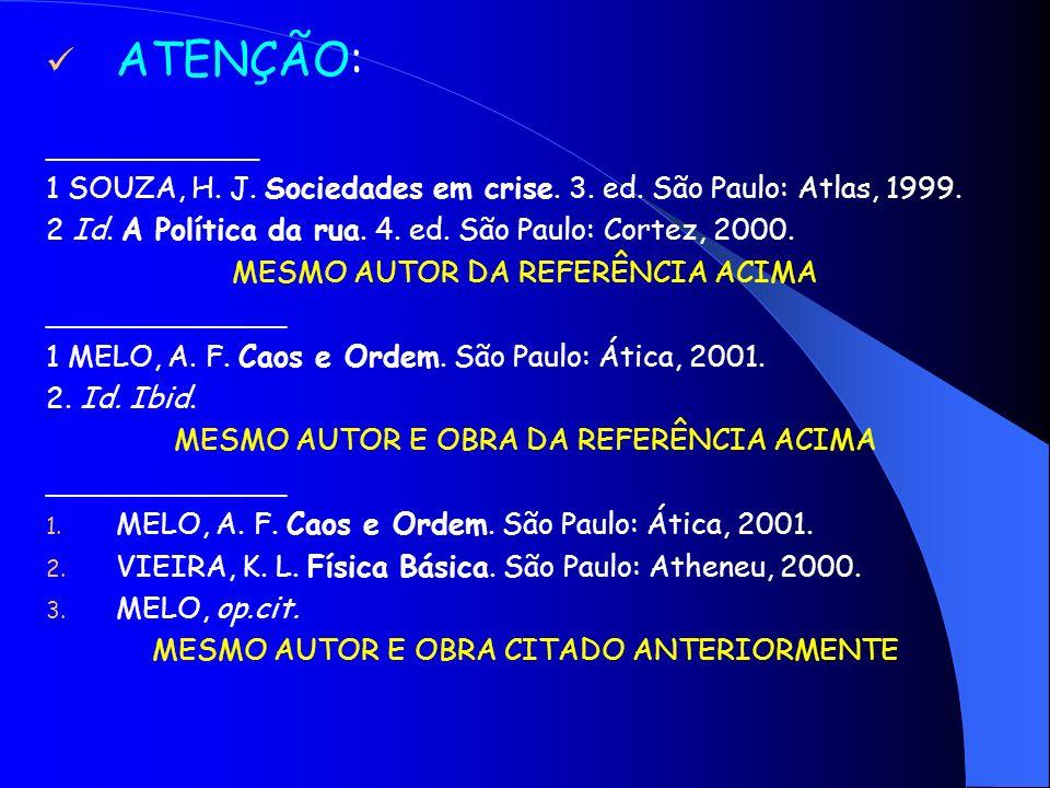 ATENÇÃO: _____________ 1 SOUZA, H. J. Sociedades em crise. 3. ed. São Paulo: Atlas, 1999. 2 Id. A Política da rua. 4. ed. São Paulo: Cortez, 2000. MES