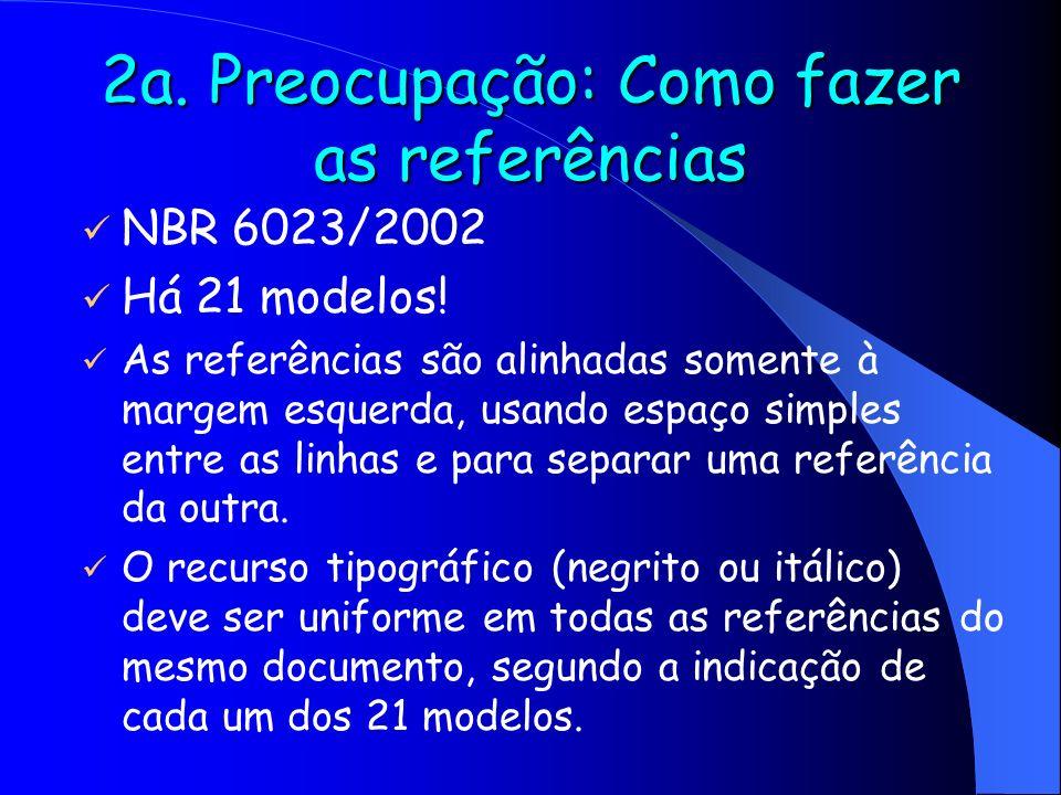 2a. Preocupação: Como fazer as referências NBR 6023/2002 Há 21 modelos! As referências são alinhadas somente à margem esquerda, usando espaço simples